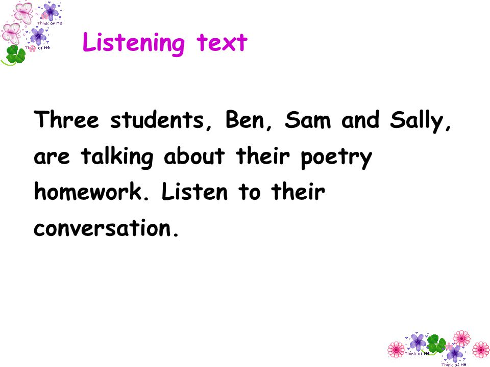 Listening text Three students, Ben, Sam and Sally, are talking about their poetry homework.