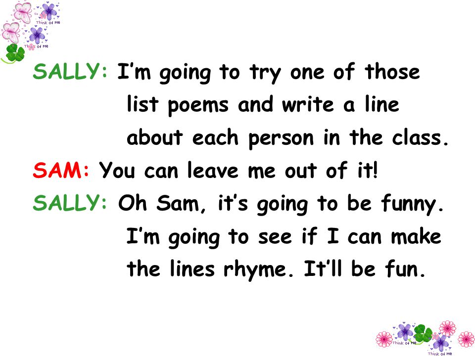SALLY: I'm going to try one of those list poems and write a line about each person in the class.