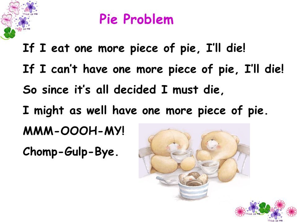 Pie Problem If I eat one more piece of pie, I'll die!