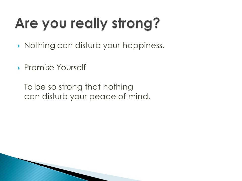 Are you really strong Nothing can disturb your happiness.