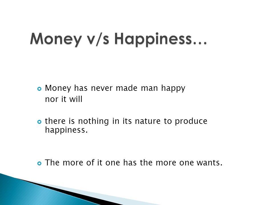 Money v/s Happiness… Money has never made man happy nor it will