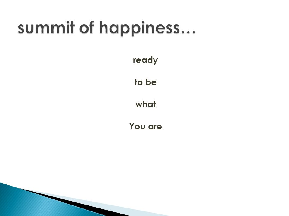 summit of happiness… ready to be what You are