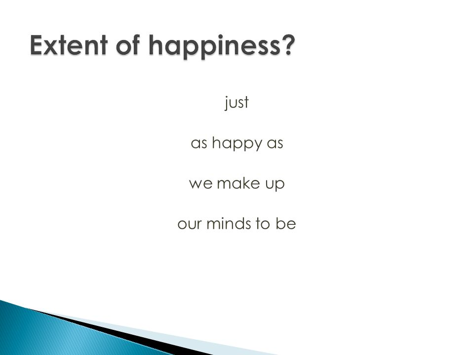 just as happy as we make up our minds to be
