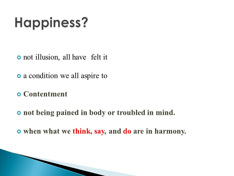 Happiness not illusion, all have felt it a condition we all aspire to