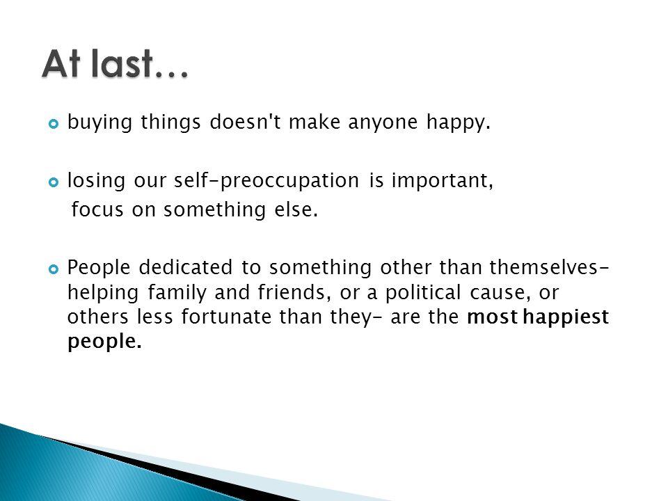 At last… buying things doesn t make anyone happy.