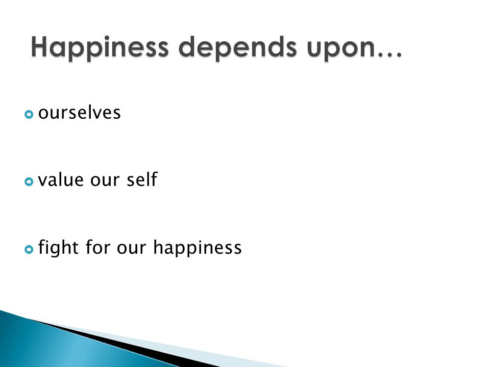 Happiness depends upon…