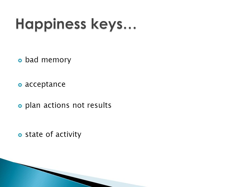 Happiness keys… bad memory acceptance plan actions not results
