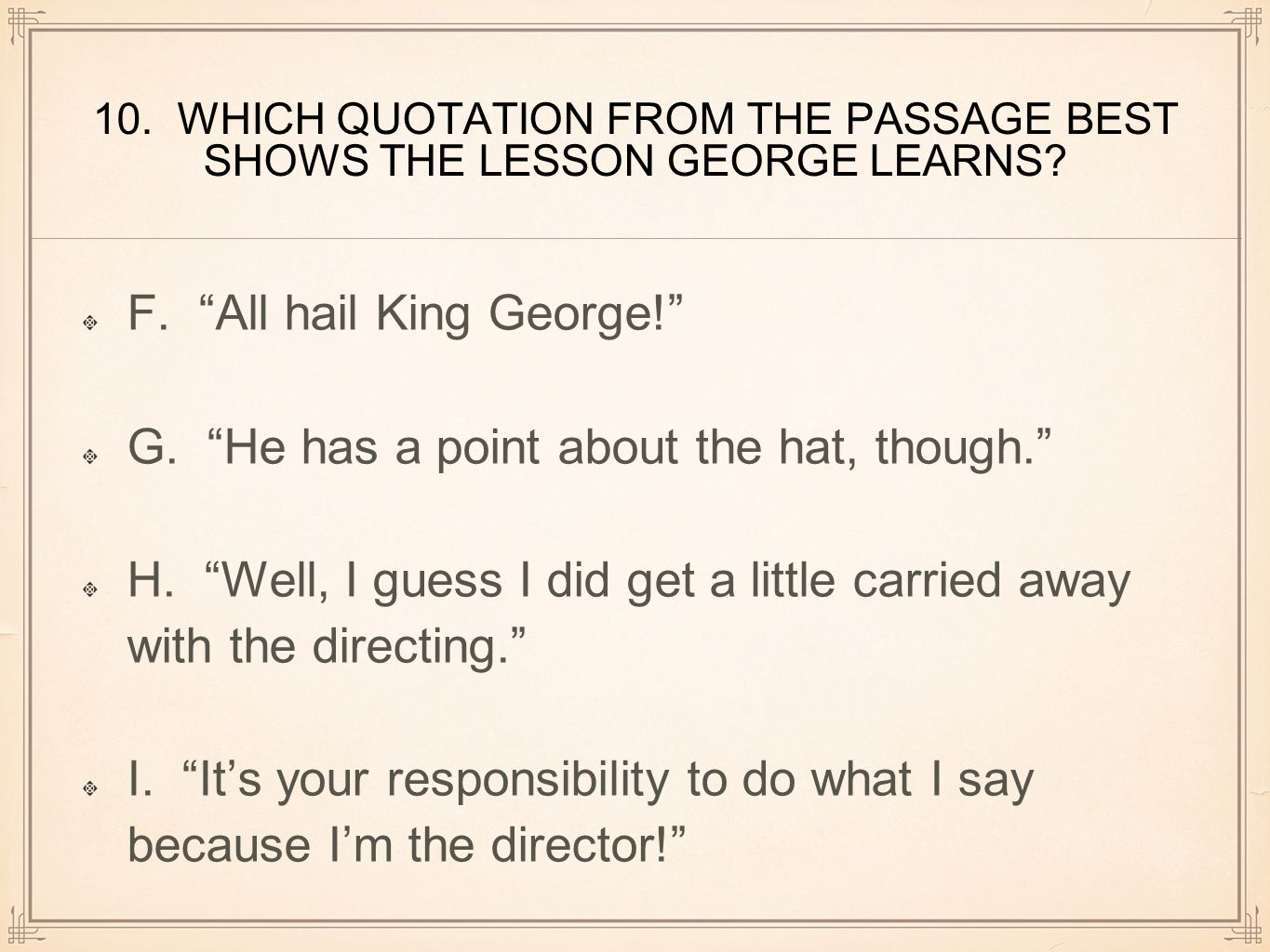 F. All hail King George! G. He has a point about the hat, though.