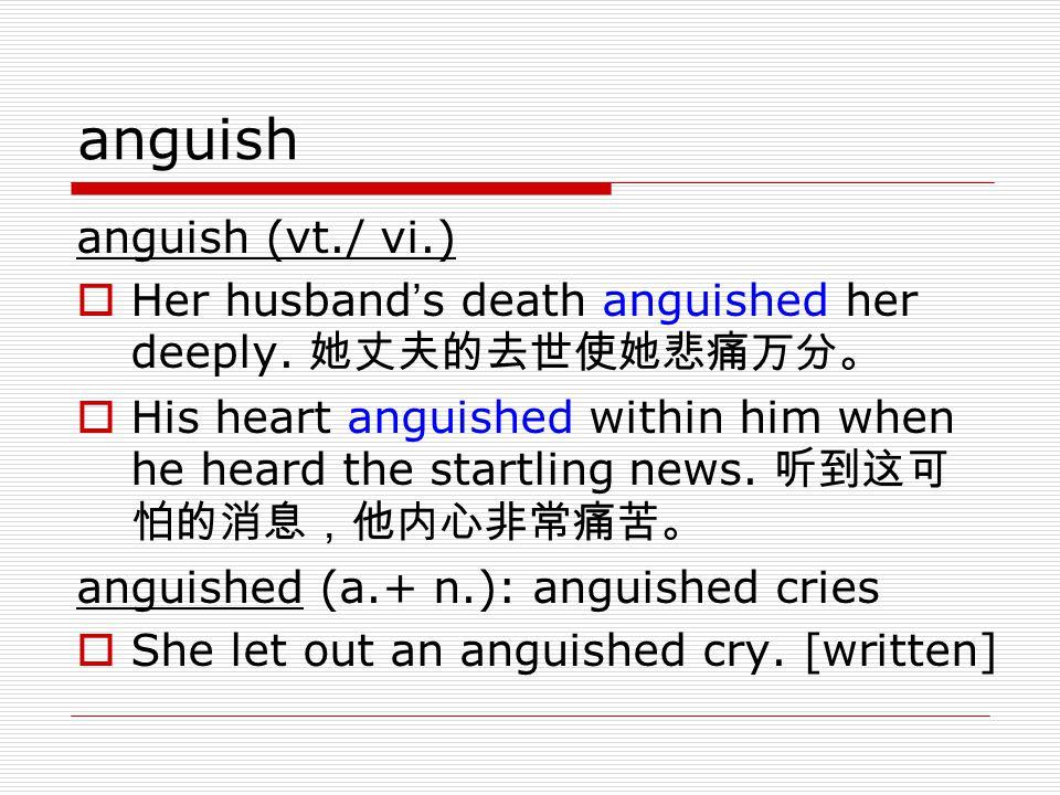 anguish anguish (vt./ vi.)