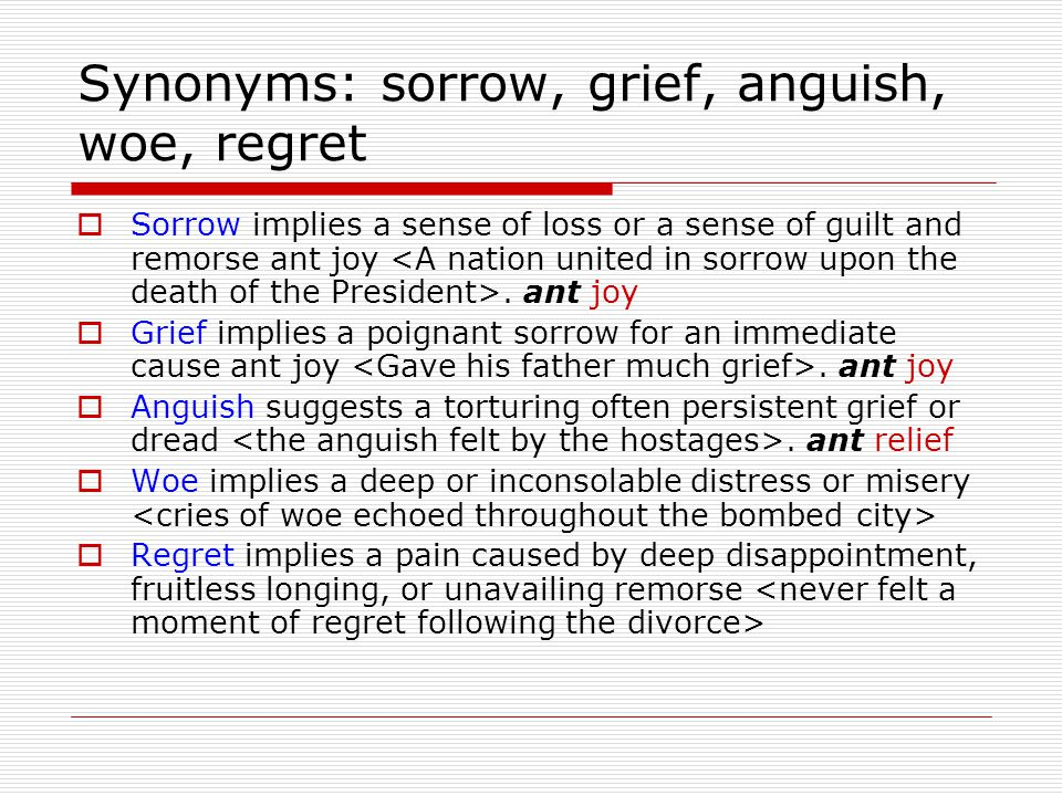 Synonyms: sorrow, grief, anguish, woe, regret