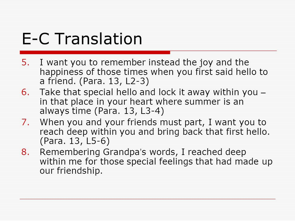 E-C Translation I want you to remember instead the joy and the happiness of those times when you first said hello to a friend. (Para. 13, L2-3)