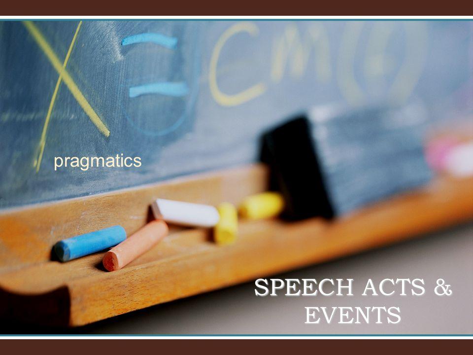 pragmatics SPEECH ACTS & EVENTS