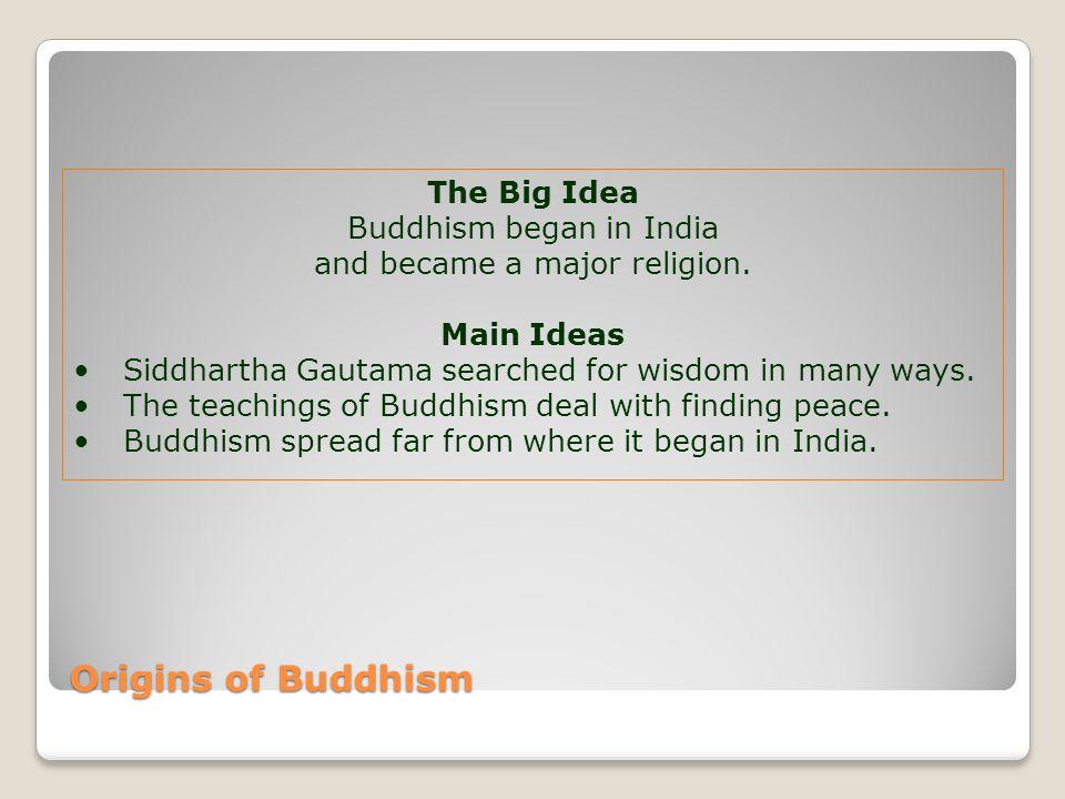 Origins of Buddhism The Big Idea Buddhism began in India