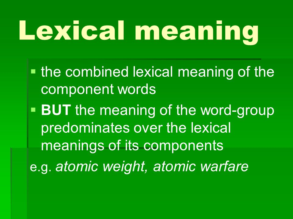Lexical meaning the combined lexical meaning of the component words