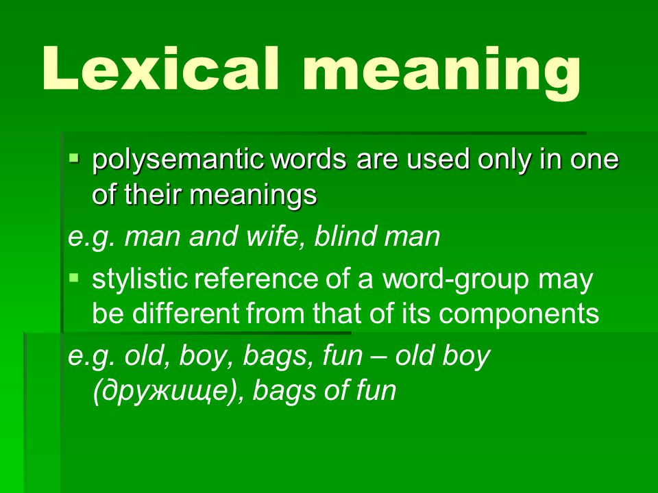 Lexical meaning polysemantic words are used only in one of their meanings. e.g. man and wife, blind man.