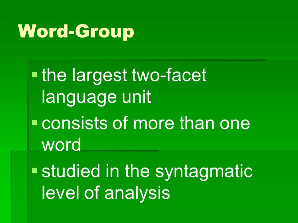 Word-Group the largest two-facet language unit. consists of more than one word.