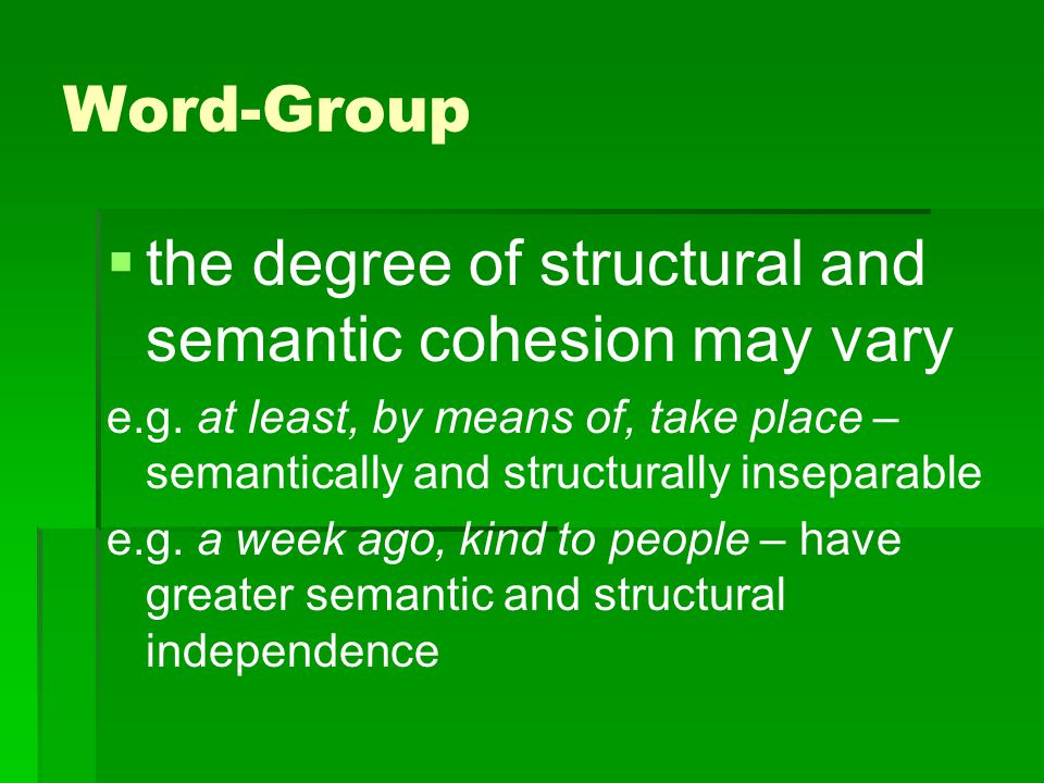 the degree of structural and semantic cohesion may vary