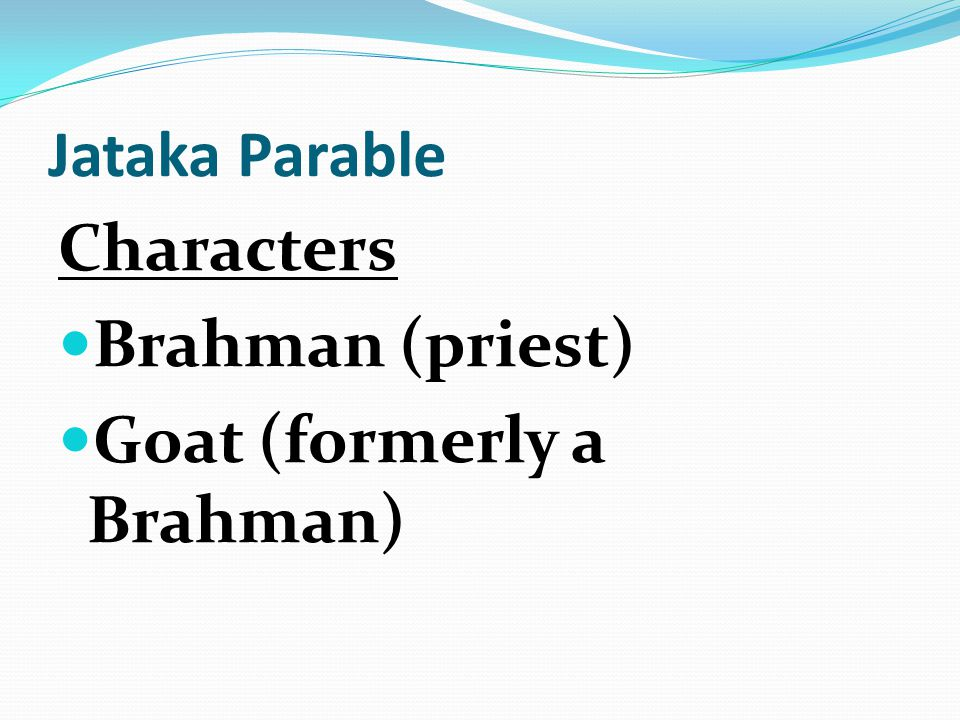 Jataka Parable Characters Brahman (priest) Goat (formerly a Brahman)