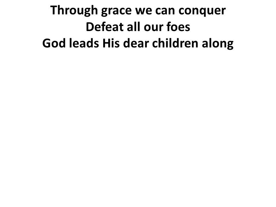 Through grace we can conquer God leads His dear children along