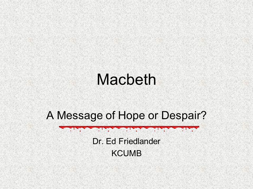 A Message of Hope or Despair Dr. Ed Friedlander KCUMB