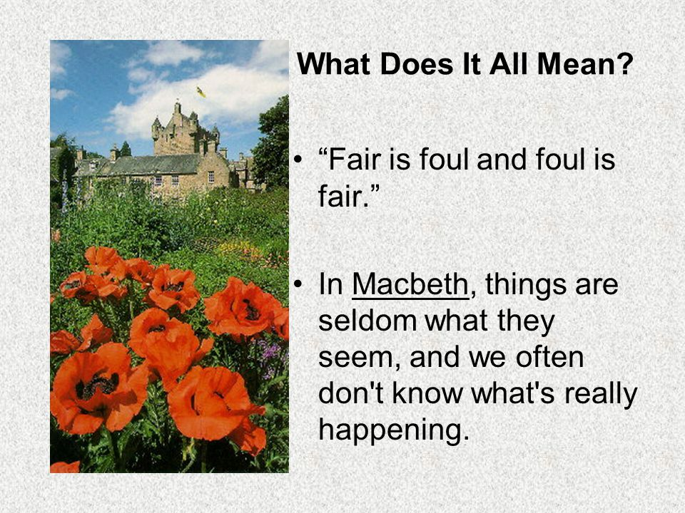 What Does It All Mean Fair is foul and foul is fair.