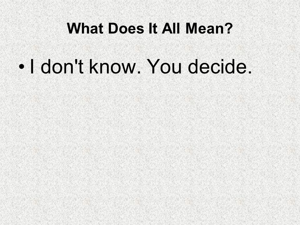 What Does It All Mean I don t know. You decide.