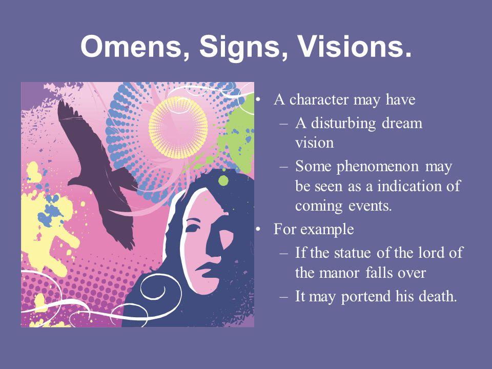 Omens, Signs, Visions. A character may have A disturbing dream vision