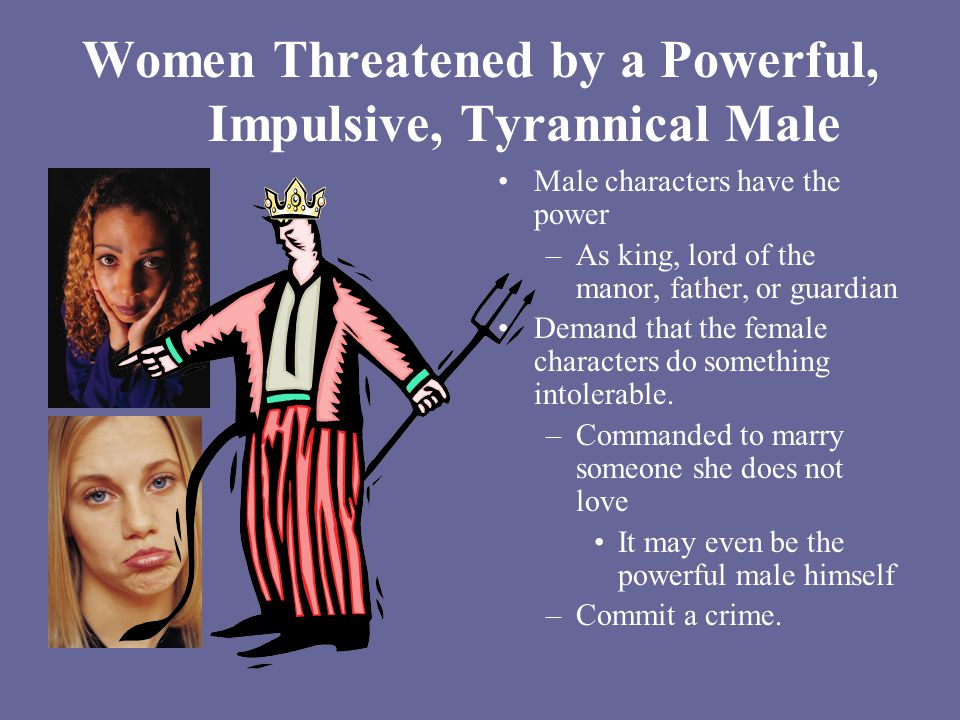 Women Threatened by a Powerful, Impulsive, Tyrannical Male