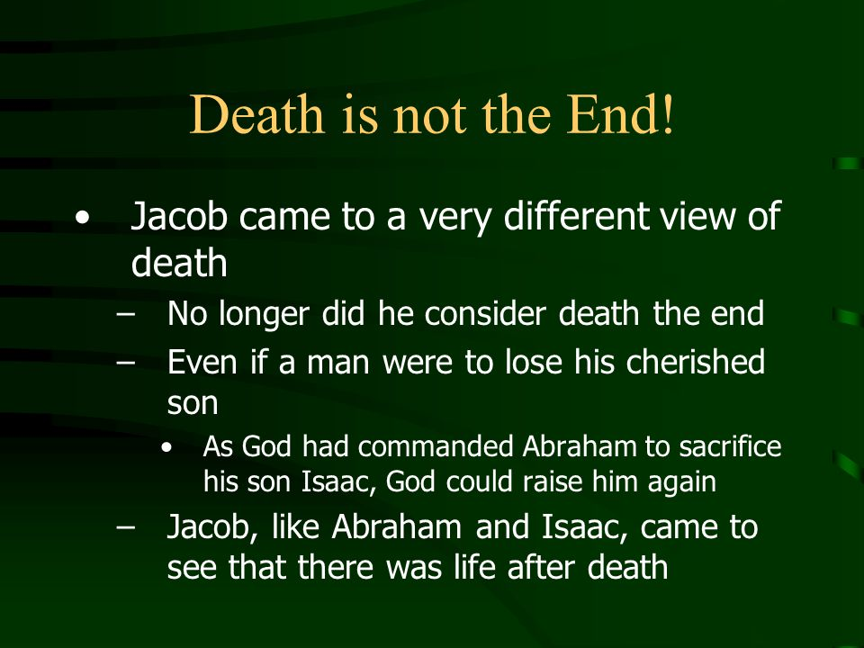 Death is not the End! Jacob came to a very different view of death
