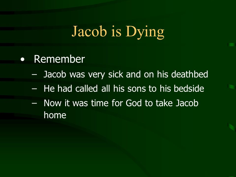 Jacob is Dying Remember Jacob was very sick and on his deathbed