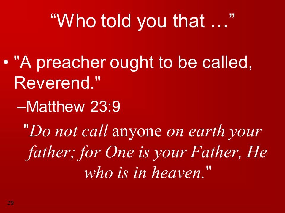 Who told you that … A preacher ought to be called, Reverend.