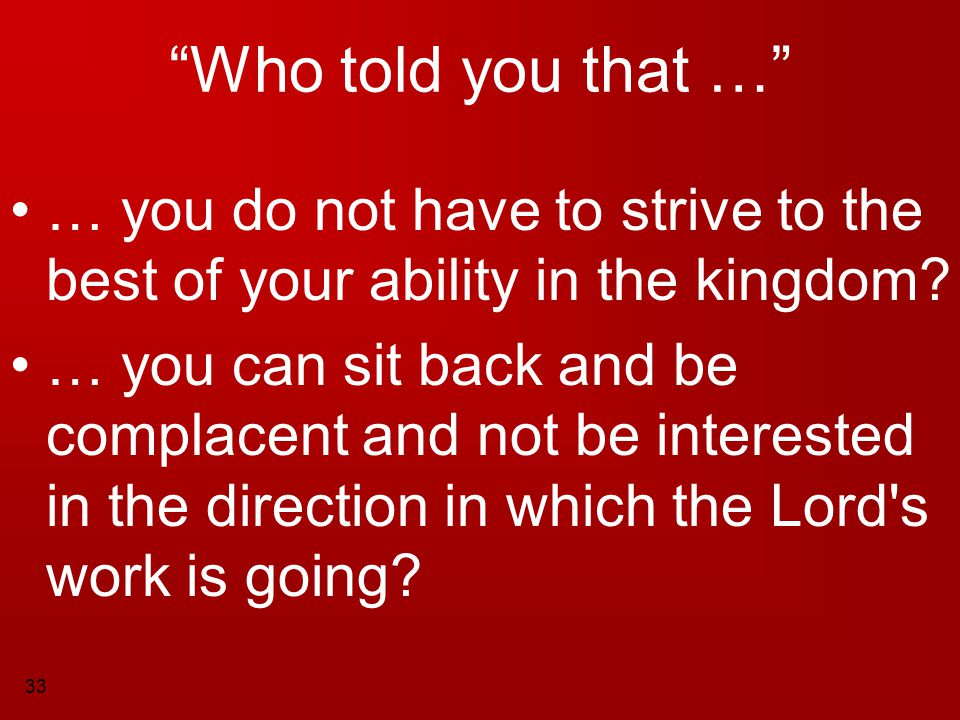 Who told you that … … you do not have to strive to the best of your ability in the kingdom