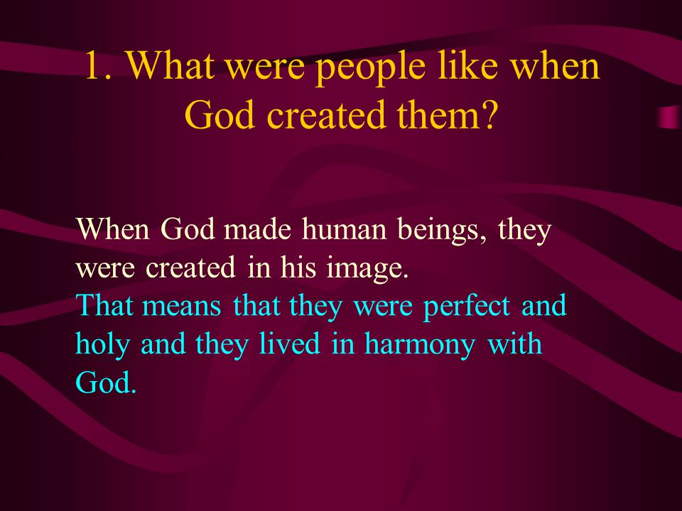 1. What were people like when God created them