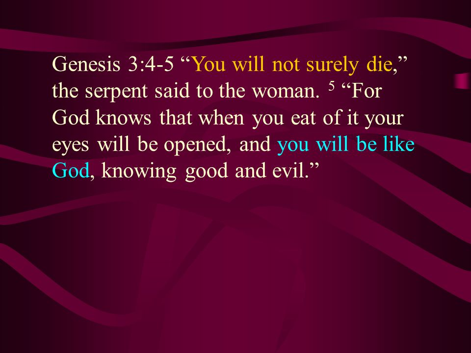 Genesis 3:4-5 You will not surely die, the serpent said to the woman