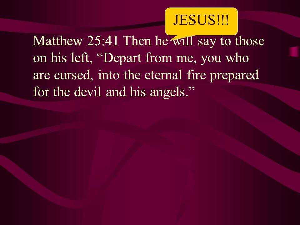 JESUS!!! Matthew 25:41.