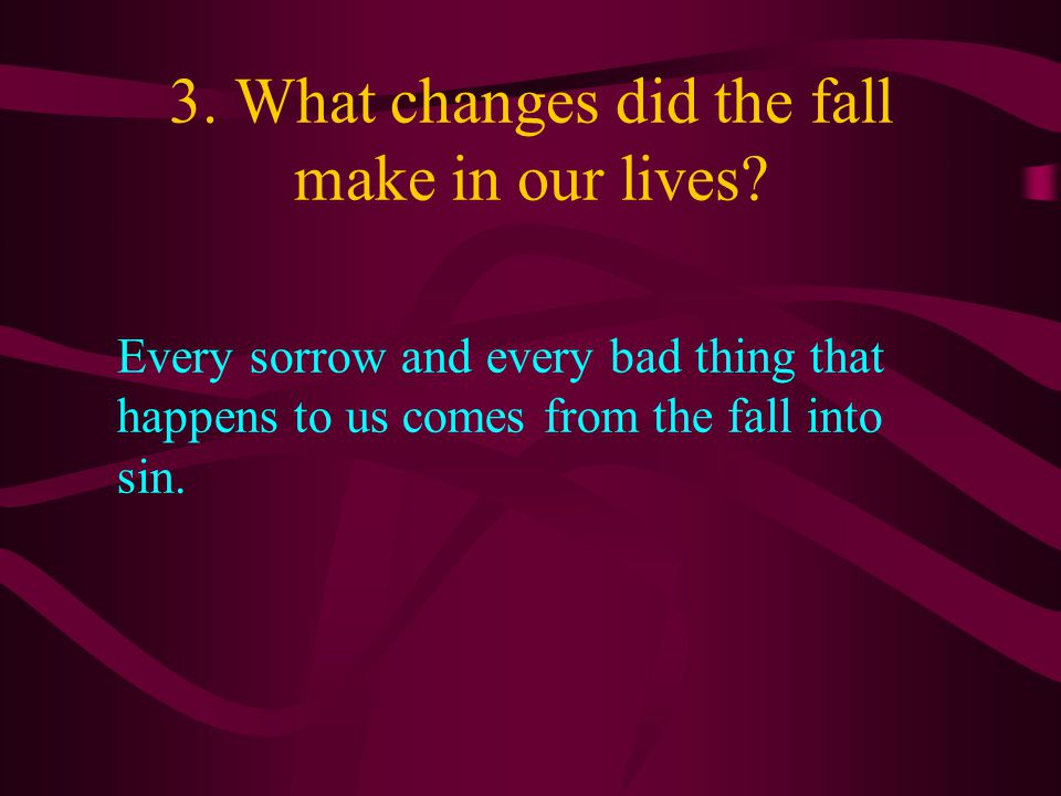 3. What changes did the fall make in our lives