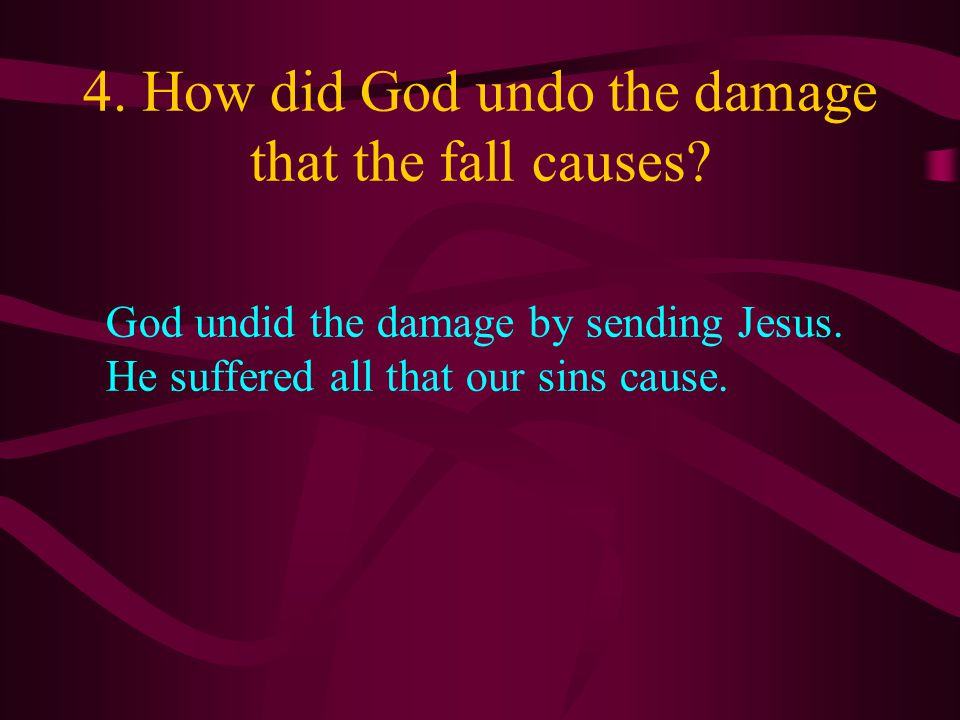 4. How did God undo the damage that the fall causes