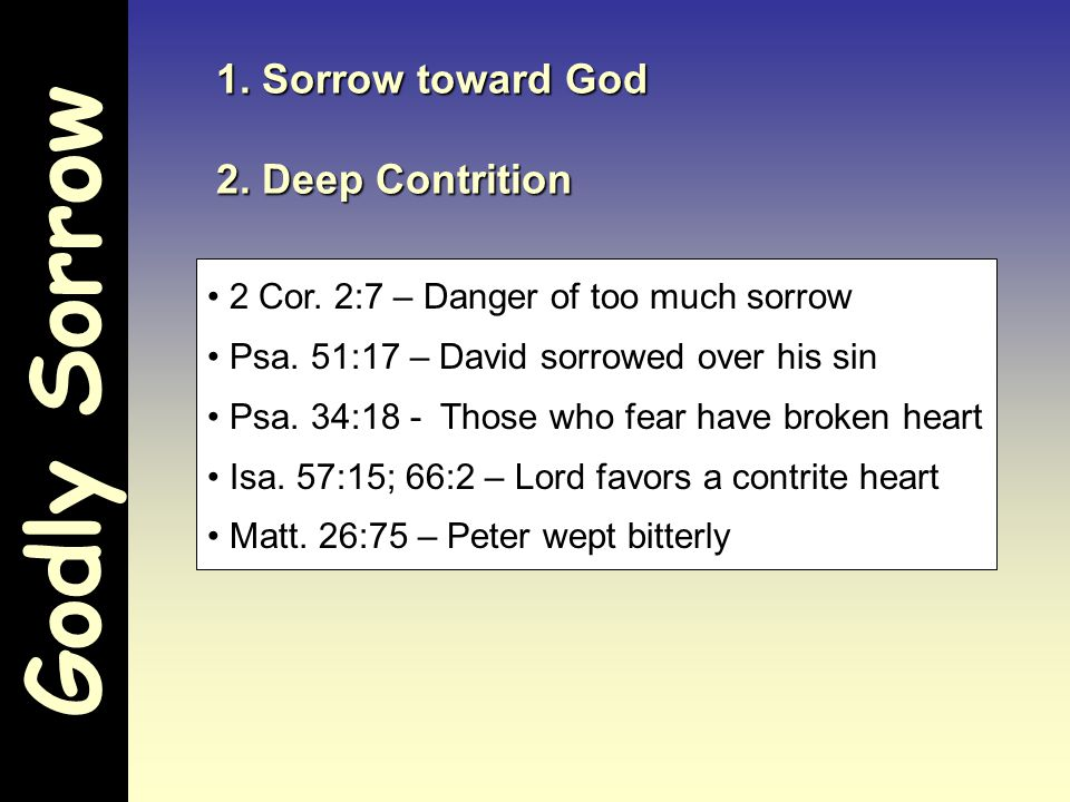 Godly Sorrow 1. Sorrow toward God 2. Deep Contrition