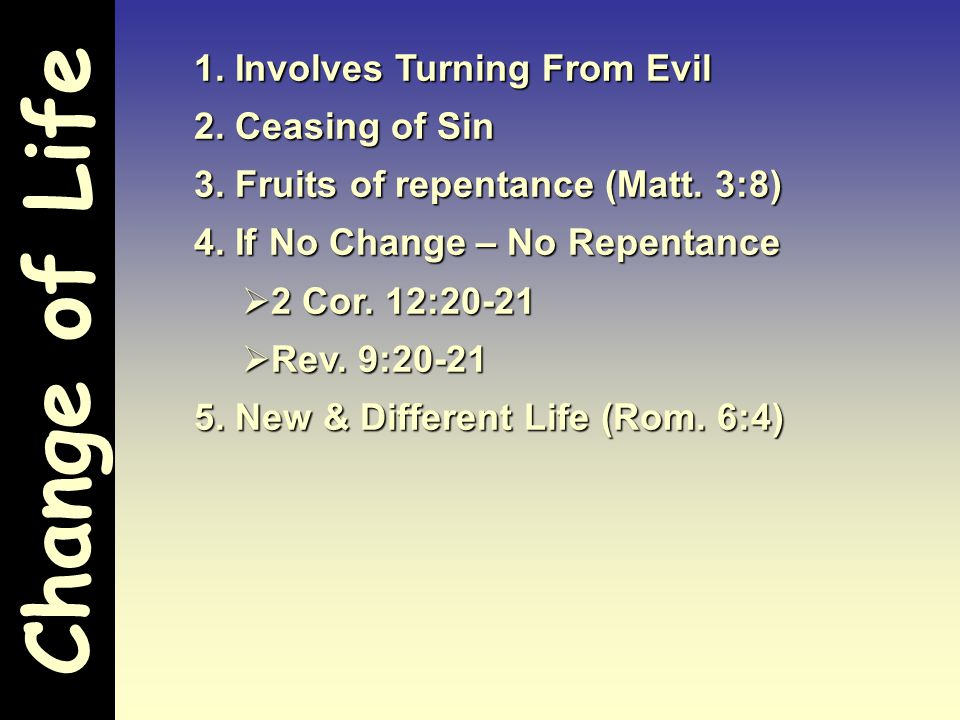 Change of Life 1. Involves Turning From Evil 2. Ceasing of Sin