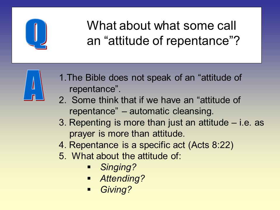 Q A What about what some call an attitude of repentance