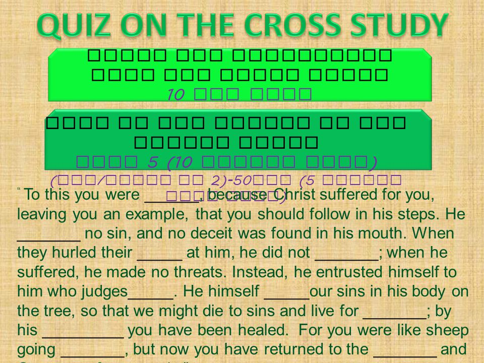 QUIZ ON THE CROSS STUDY Write out scriptures from the Cross Study