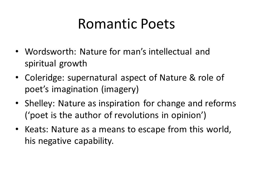 Romantic Poets Wordsworth: Nature for man's intellectual and spiritual growth.