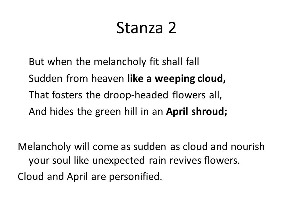 Stanza 2 But when the melancholy fit shall fall