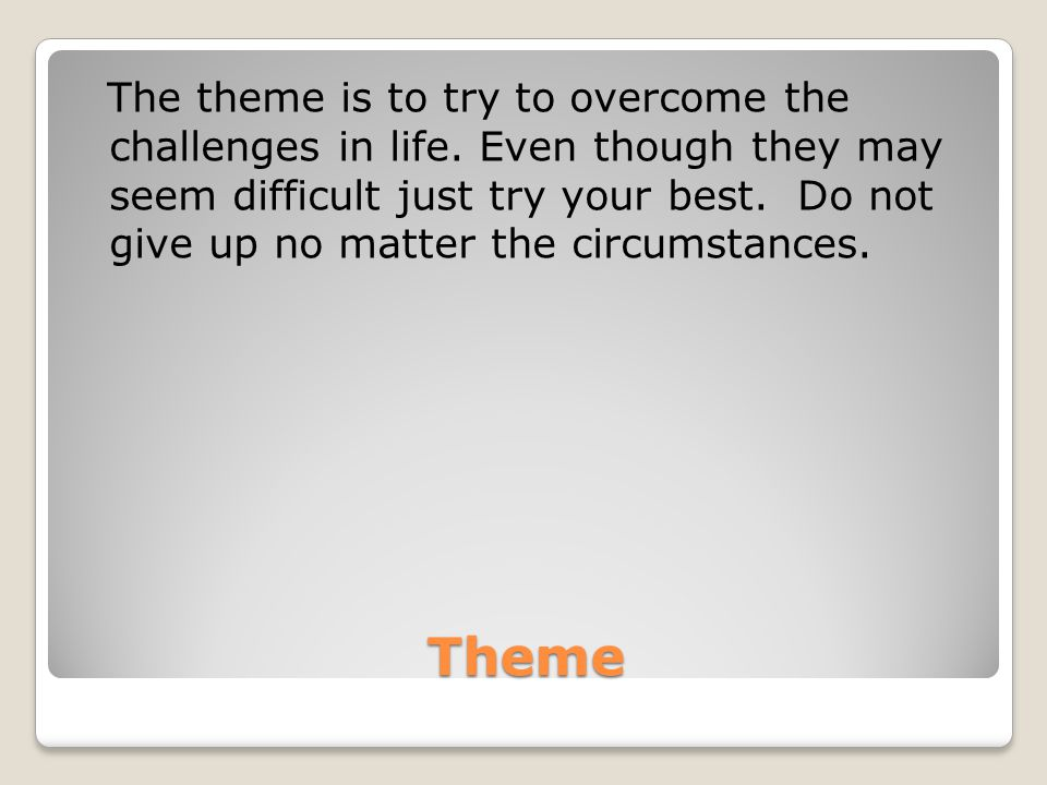 The theme is to try to overcome the challenges in life