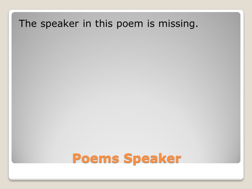 The speaker in this poem is missing.