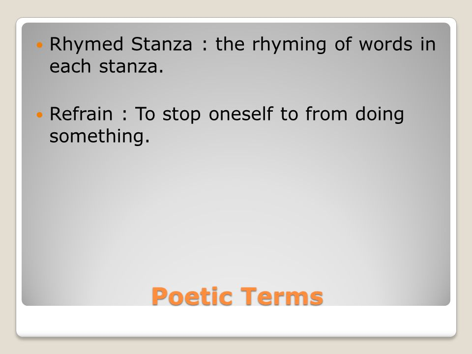 Poetic Terms Rhymed Stanza : the rhyming of words in each stanza.