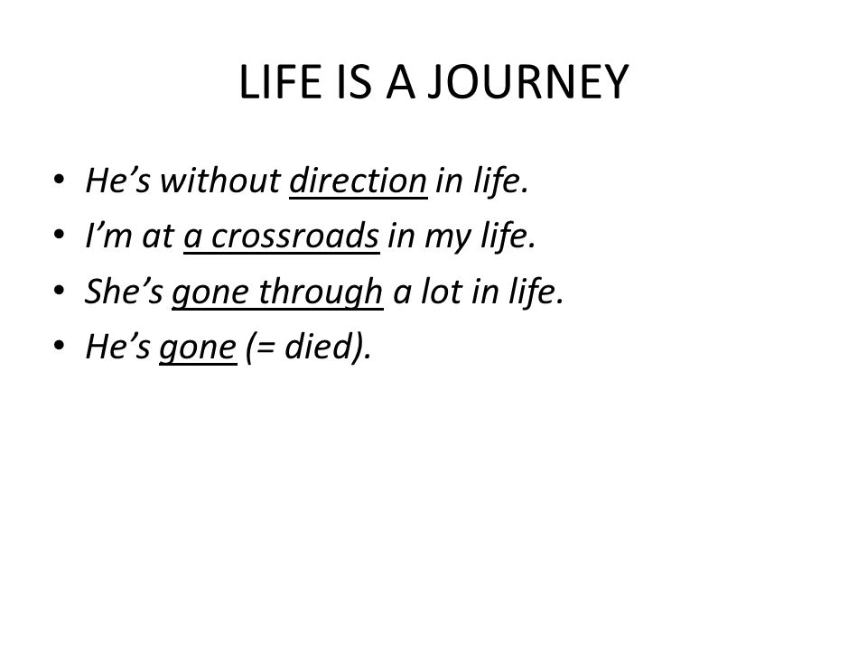 LIFE IS A JOURNEY He's without direction in life.