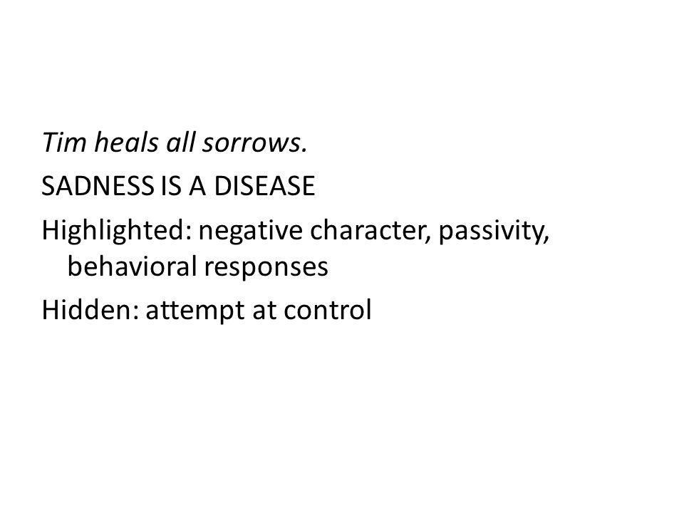 Tim heals all sorrows.