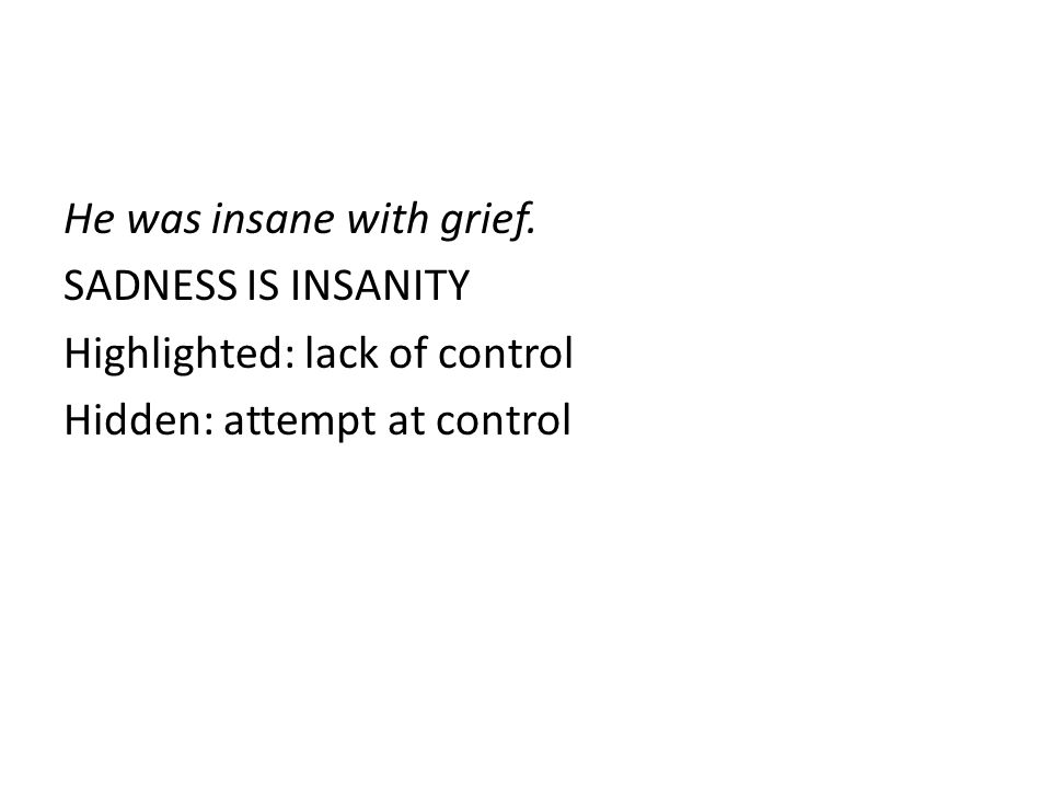 He was insane with grief.