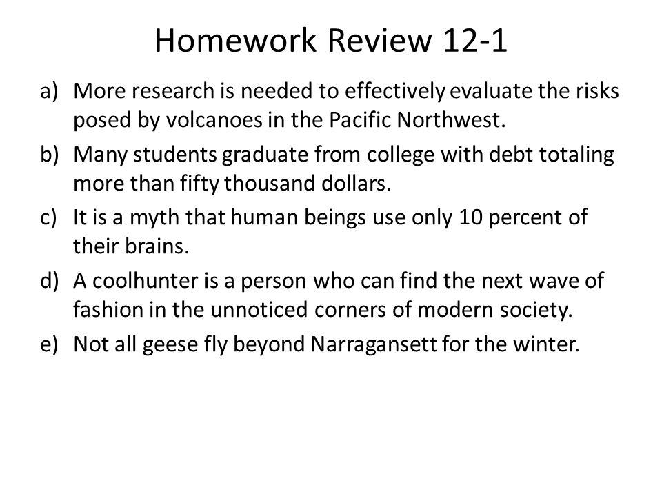 Homework Review 12-1 More research is needed to effectively evaluate the risks posed by volcanoes in the Pacific Northwest.